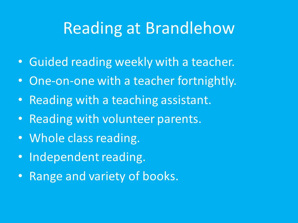 Reading at Brandlehow Guided reading weekly with a teacher.