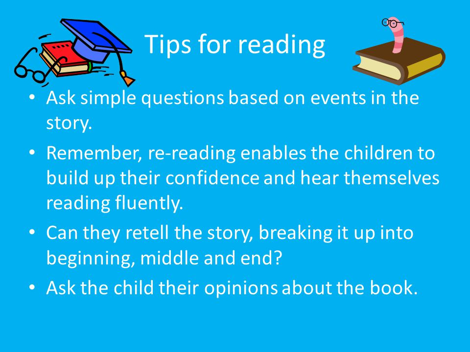 Tips for reading Ask simple questions based on events in the story.