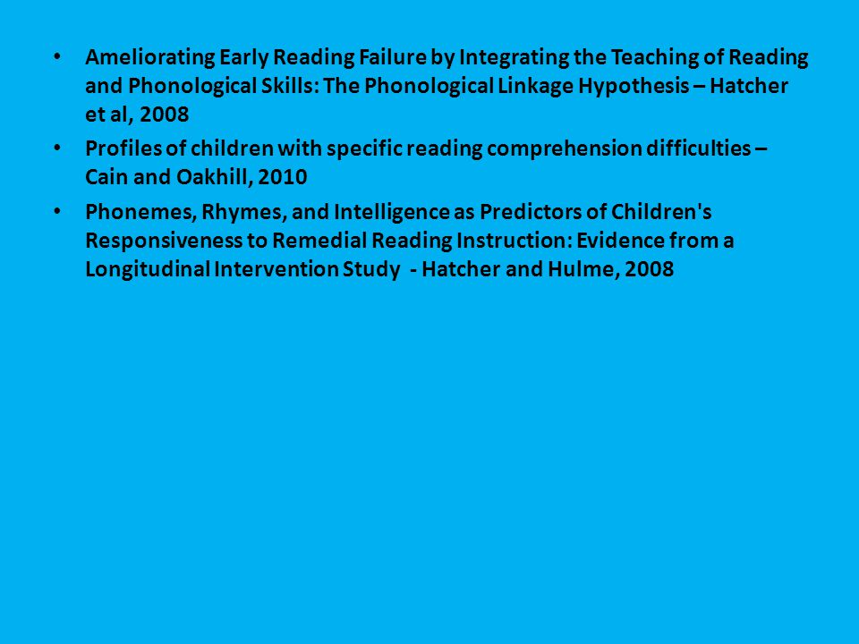 Ameliorating Early Reading Failure by Integrating the Teaching of Reading and Phonological Skills: The Phonological Linkage Hypothesis – Hatcher et al, 2008