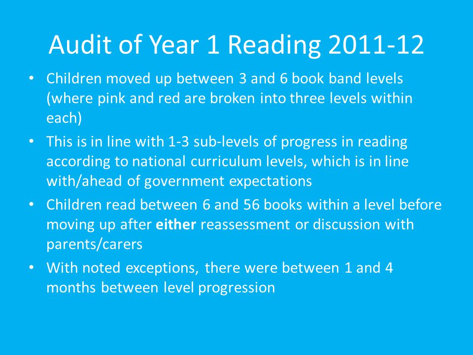 Audit of Year 1 Reading 2011-12 Children moved up between 3 and 6 book band levels (where pink and red are broken into three levels within each)