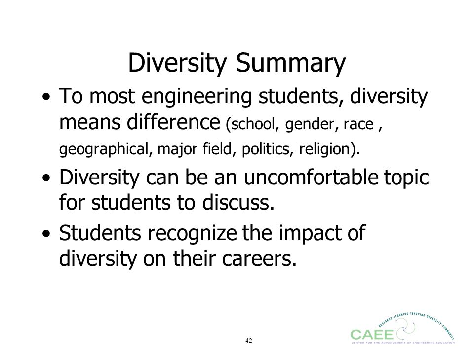 Diversity Summary To most engineering students, diversity means difference (school, gender, race , geographical, major field, politics, religion).