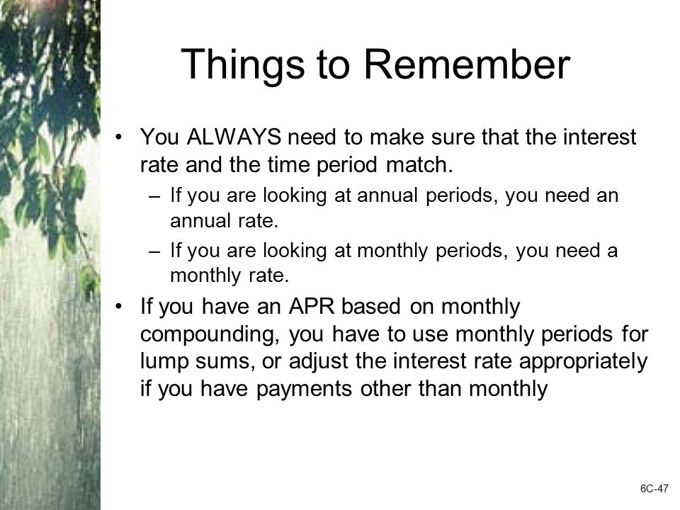 Things to Remember You ALWAYS need to make sure that the interest rate and the time period match.