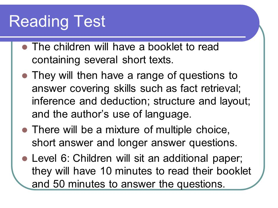 Reading Test The children will have a booklet to read containing several short texts.