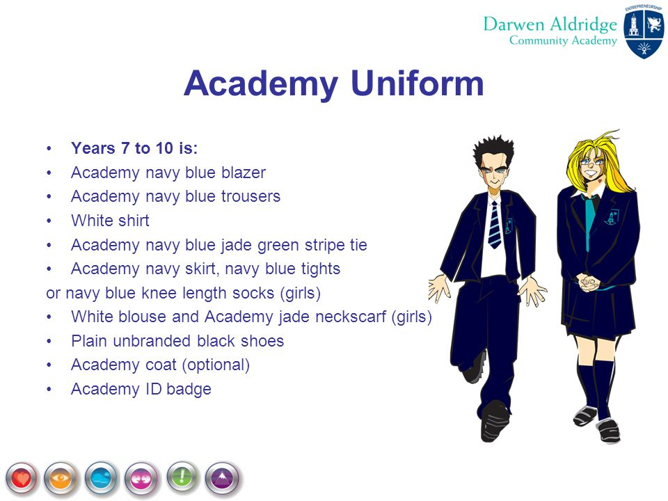 Academy Uniform Years 7 to 10 is: Academy navy blue blazer