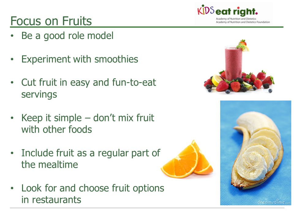 Focus on Fruits Be a good role model Experiment with smoothies