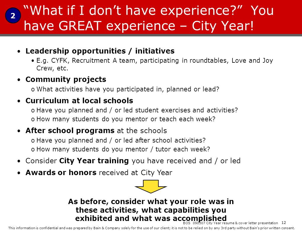 2 What if I don't have experience You have GREAT experience – City Year! Leadership opportunities / initiatives.