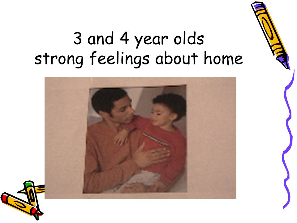 3 and 4 year olds strong feelings about home