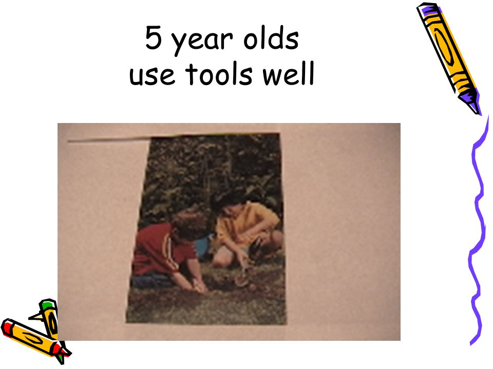 5 year olds use tools well