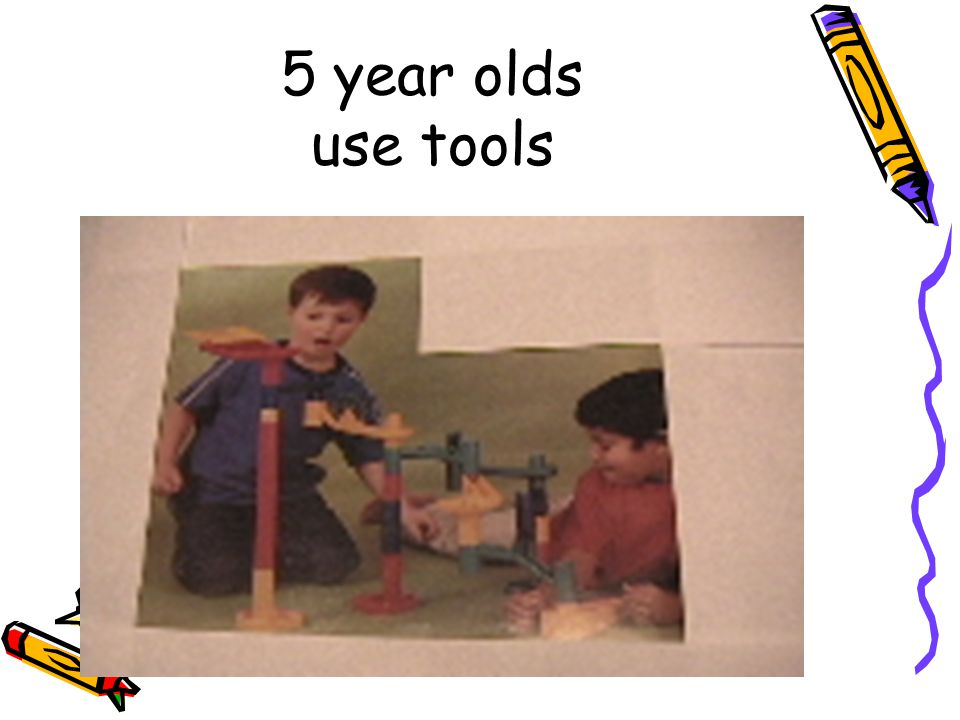 5 year olds use tools