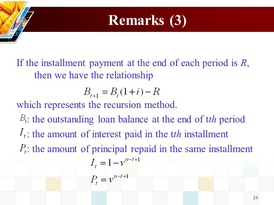 Remarks (3) If the installment payment at the end of each period is R, then we have the relationship.