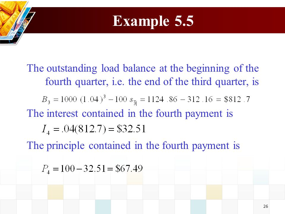 Example 5.5 The outstanding load balance at the beginning of the fourth quarter, i.e. the end of the third quarter, is.