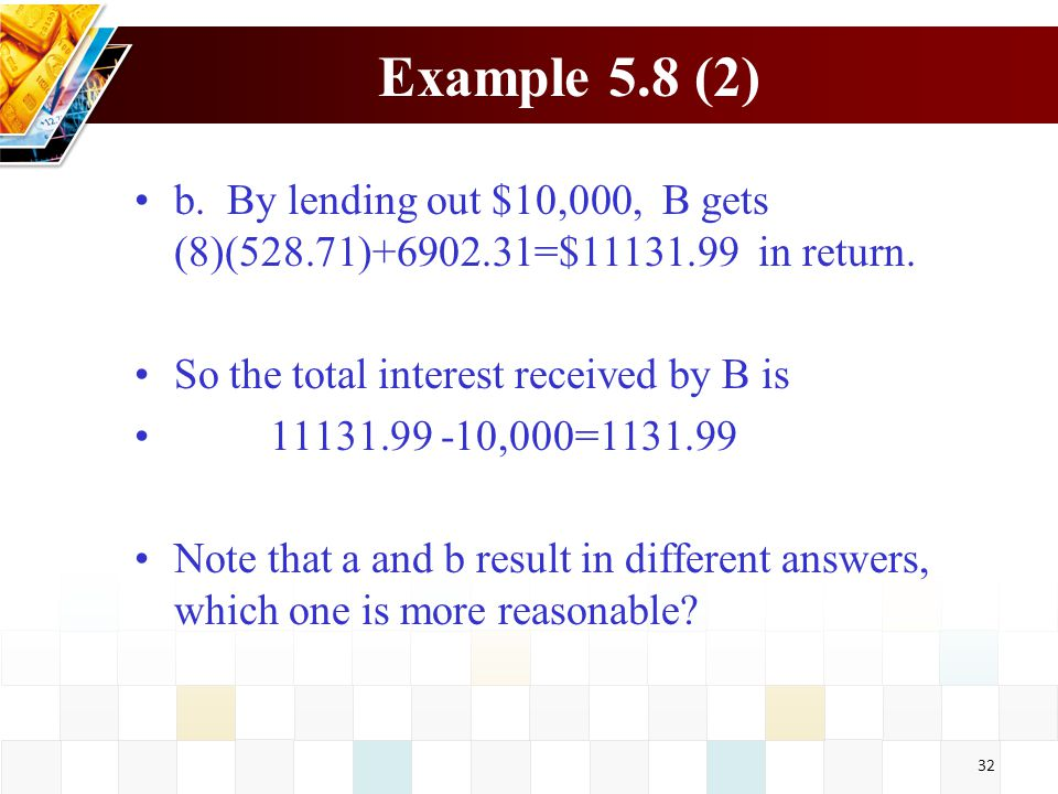 Example 5.8 (2) b. By lending out $10,000, B gets (8)(528.71)+6902.31=$11131.99 in return. So the total interest received by B is.