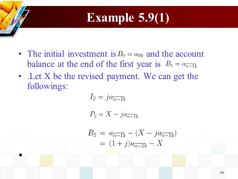 Example 5.9(1) The initial investment is and the account balance at the end of the first year is.