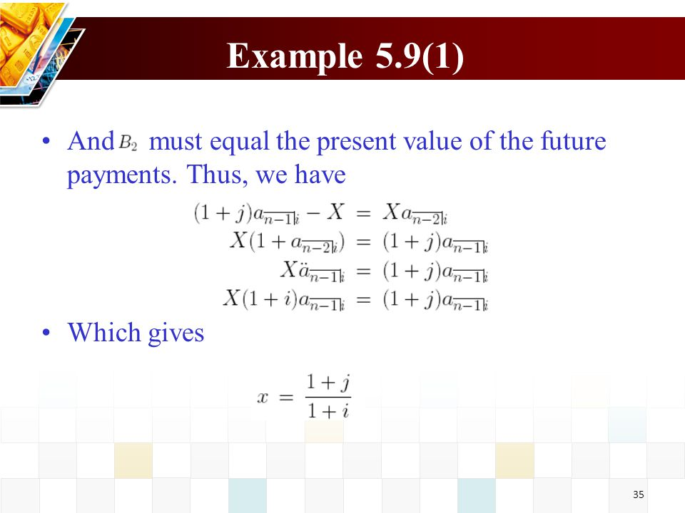 Example 5.9(1) And must equal the present value of the future payments.