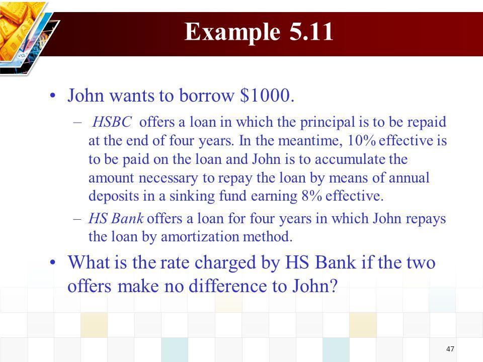 Example 5.11 John wants to borrow $1000.