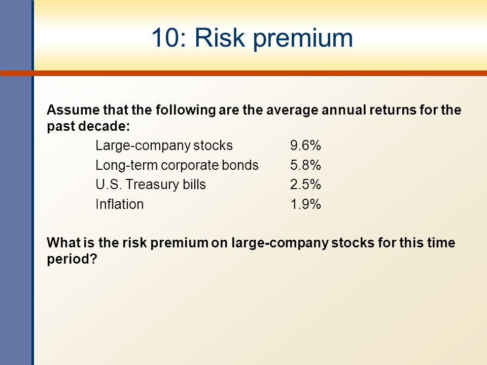 10: Risk premium Assume that the following are the average annual returns for the past decade: Large-company stocks 9.6%