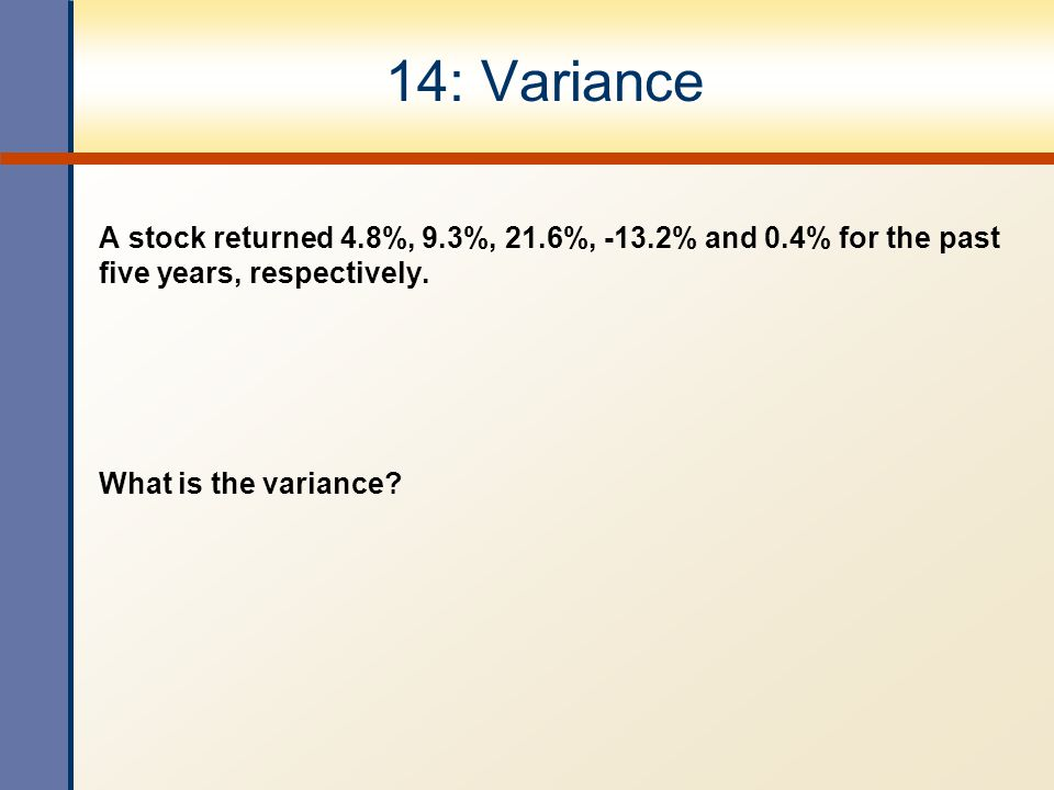 14: Variance A stock returned 4.8%, 9.3%, 21.6%, -13.2% and 0.4% for the past five years, respectively.