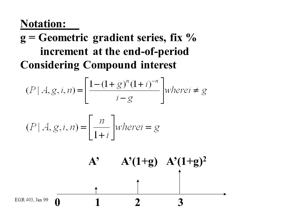 g = Geometric gradient series, fix % increment at the end-of-period
