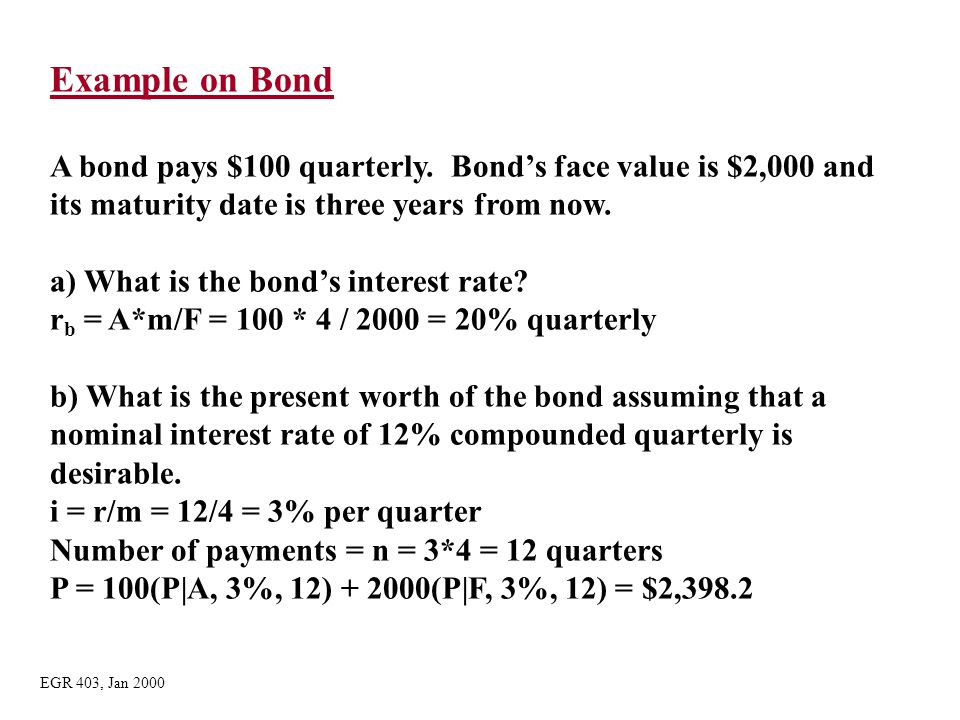 Example on Bond A bond pays $100 quarterly. Bond's face value is $2,000 and. its maturity date is three years from now.