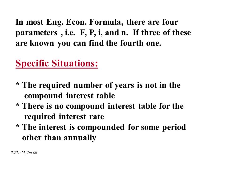 Specific Situations: In most Eng. Econ. Formula, there are four