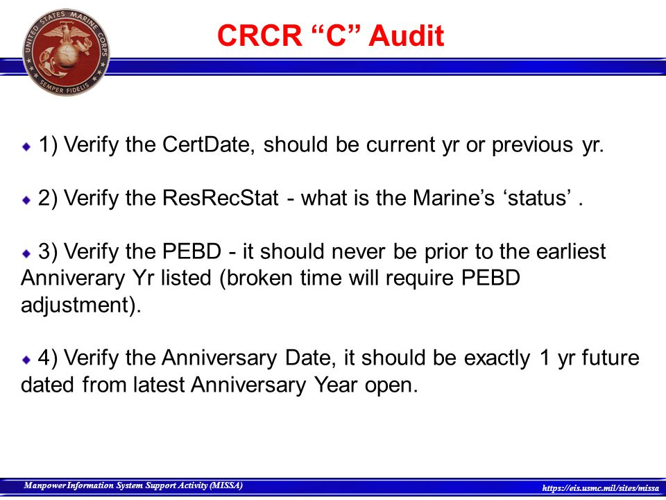 CRCR C Audit 1) Verify the CertDate, should be current yr or previous yr. 2) Verify the ResRecStat - what is the Marine's 'status' .
