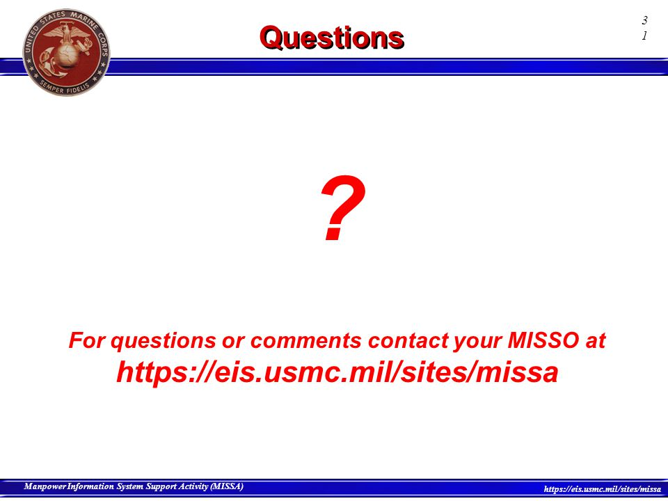 Questions For questions or comments contact your MISSO at https://eis.usmc.mil/sites/missa