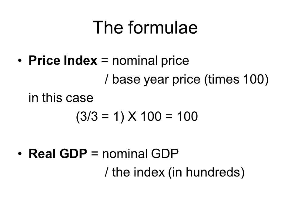 The formulae Price Index = nominal price / base year price (times 100)