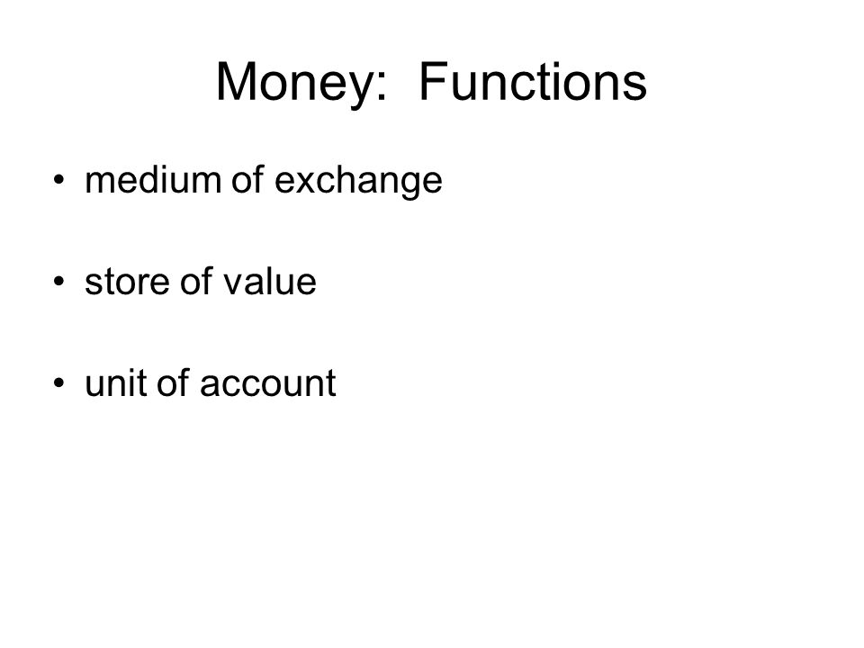 Money: Functions medium of exchange store of value unit of account