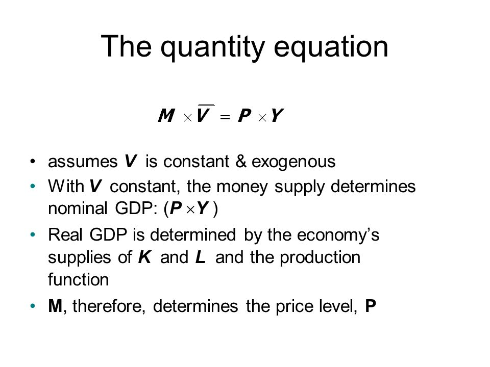 The quantity equation assumes V is constant & exogenous