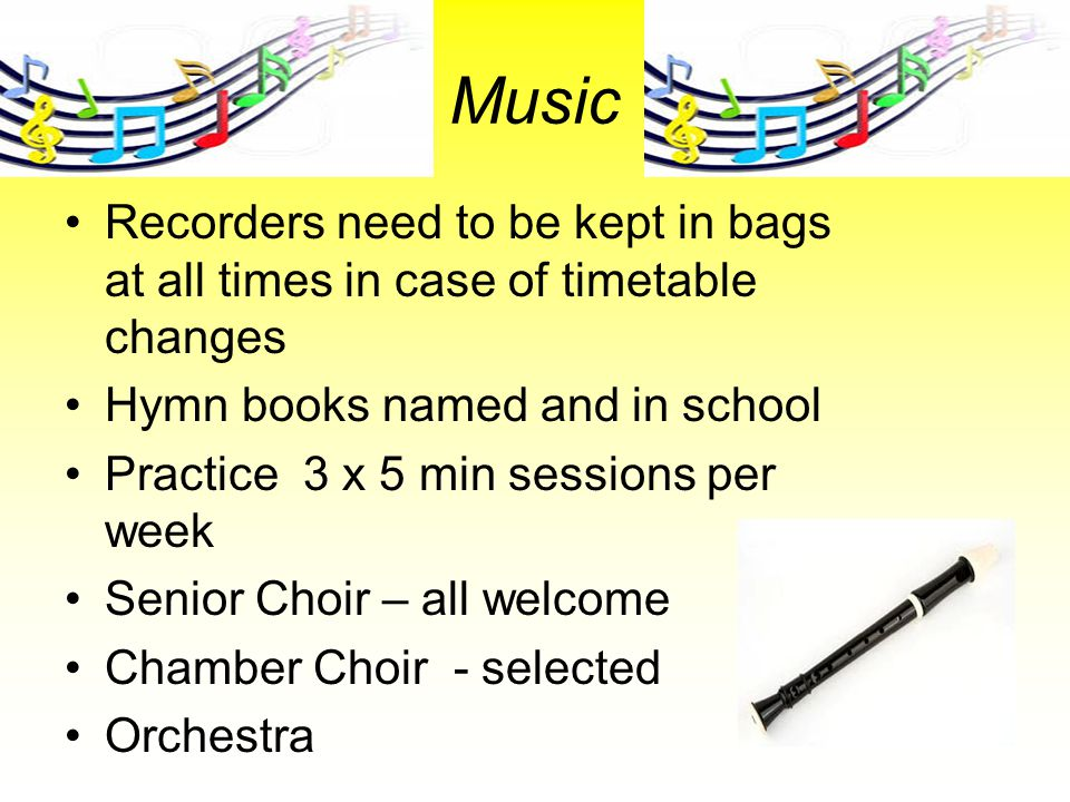 Music Recorders need to be kept in bags at all times in case of timetable changes. Hymn books named and in school.