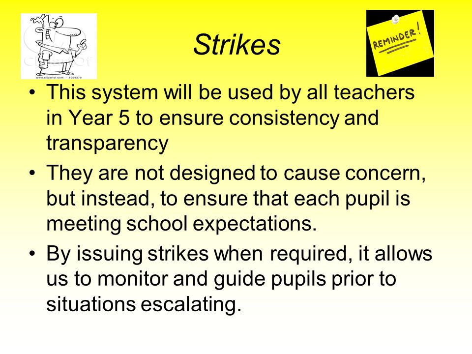 Strikes This system will be used by all teachers in Year 5 to ensure consistency and transparency.