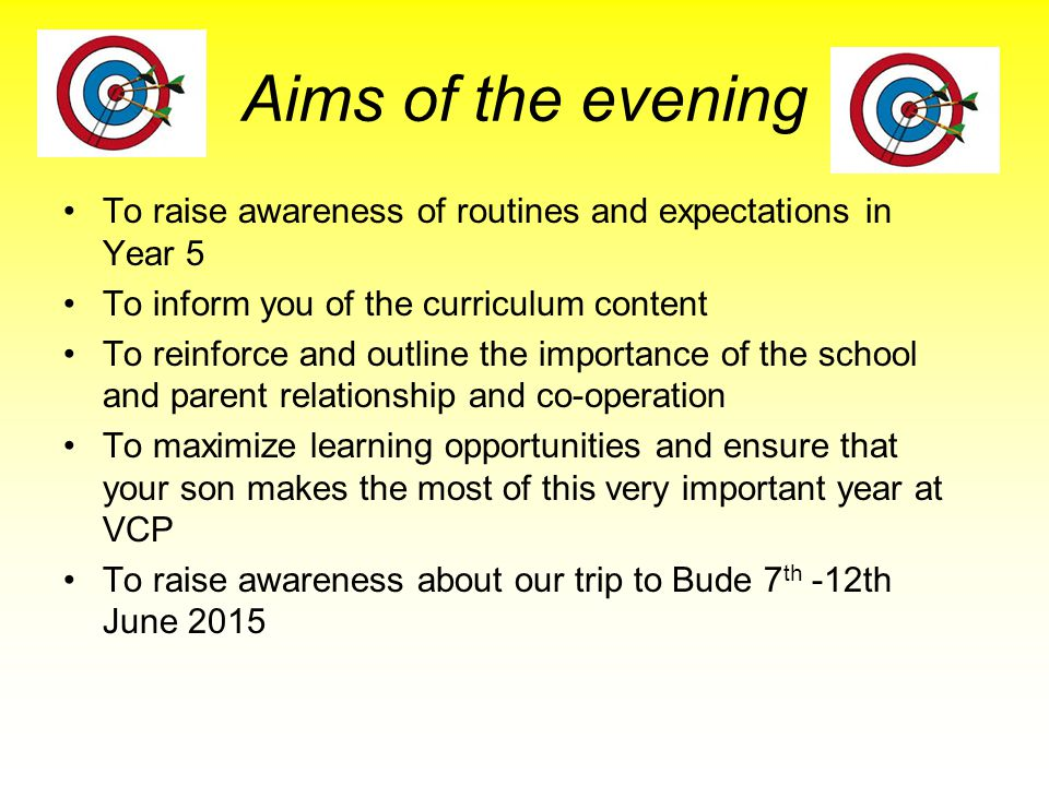 Aims of the evening To raise awareness of routines and expectations in Year 5. To inform you of the curriculum content.