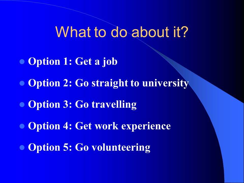 What to do about it Option 1: Get a job