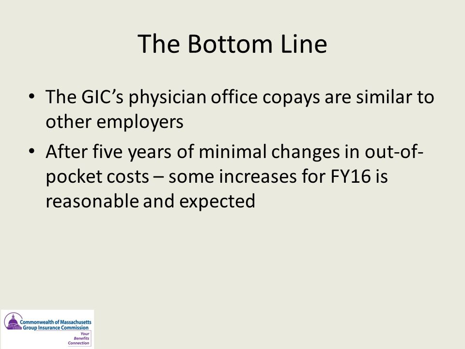 The Bottom Line The GIC's physician office copays are similar to other employers.