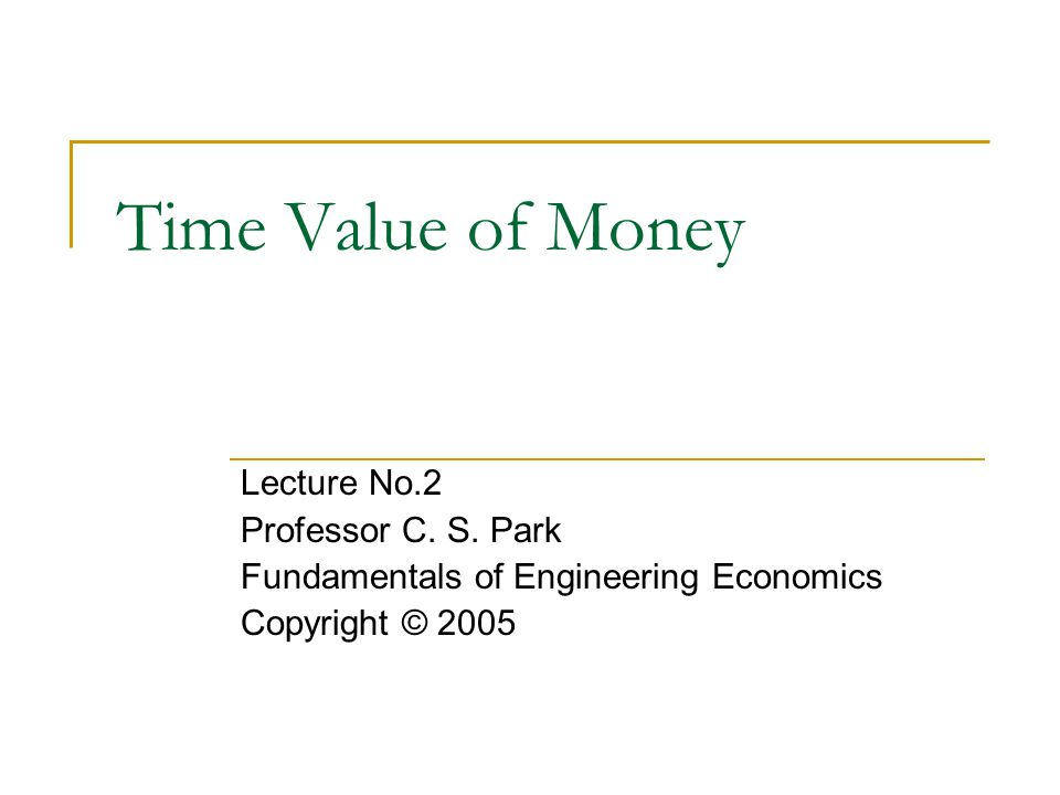 Time Value of Money Lecture No.2 Professor C. S. Park