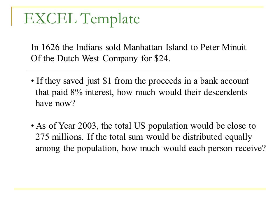 EXCEL Template In 1626 the Indians sold Manhattan Island to Peter Minuit. Of the Dutch West Company for $24.