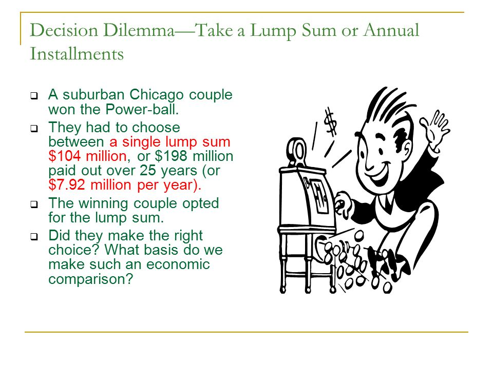 Decision Dilemma—Take a Lump Sum or Annual Installments
