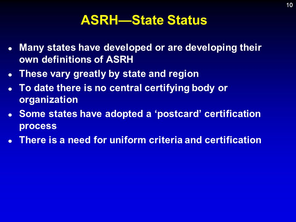 ASRH—State Status Many states have developed or are developing their own definitions of ASRH. These vary greatly by state and region.