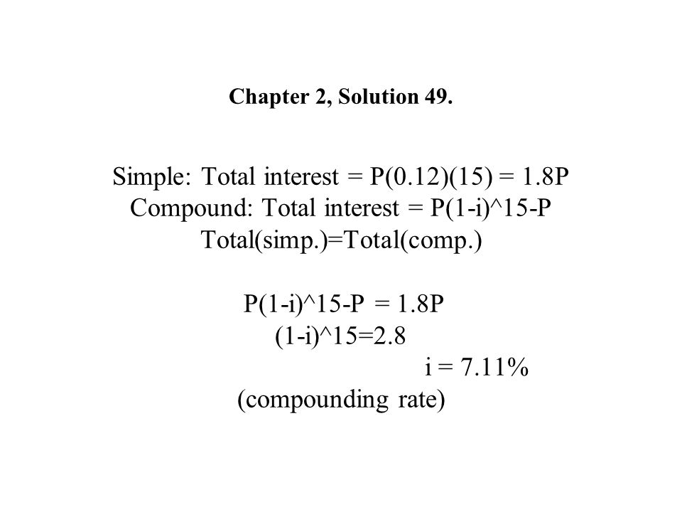 Chapter 2, Solution 49. Simple: Total interest = P(0. 12)(15) = 1