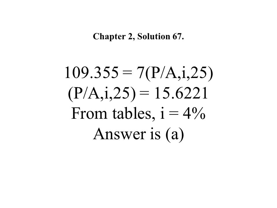 Chapter 2, Solution 67. 109. 355 = 7(P/A,i,25) (P/A,i,25) = 15