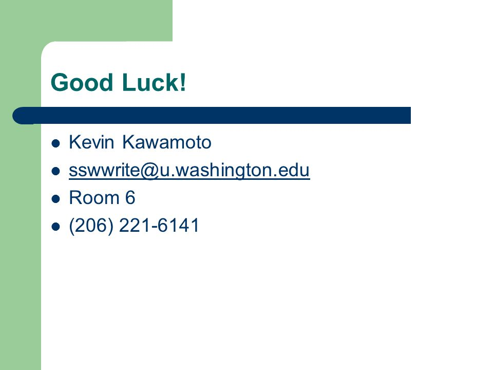Good Luck! Kevin Kawamoto sswwrite@u.washington.edu Room 6