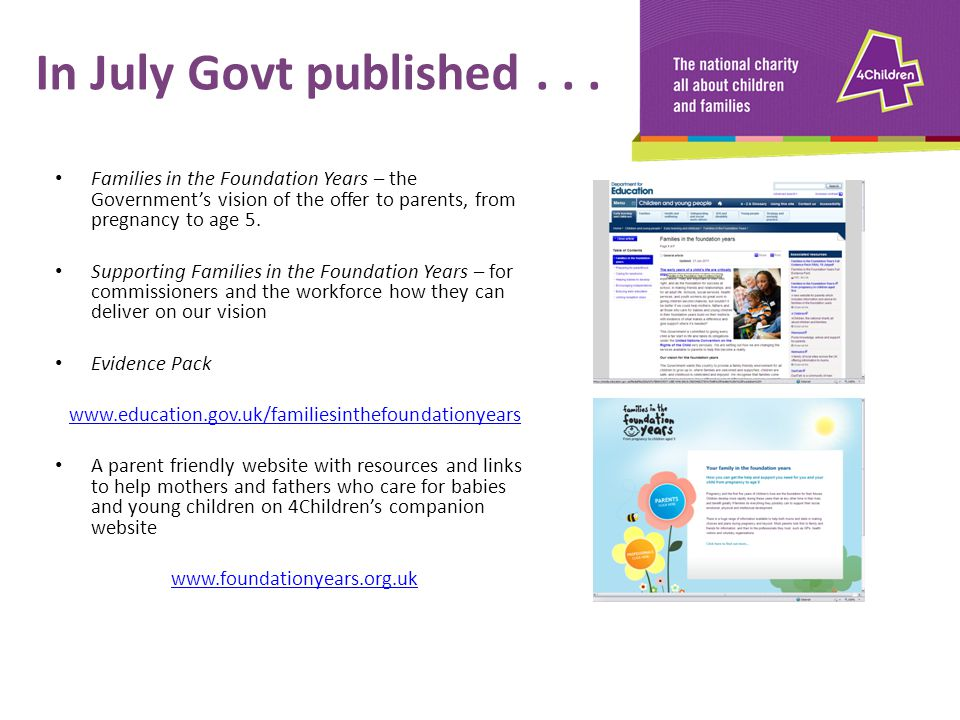 In July Govt published . . . Families in the Foundation Years – the Government's vision of the offer to parents, from pregnancy to age 5.