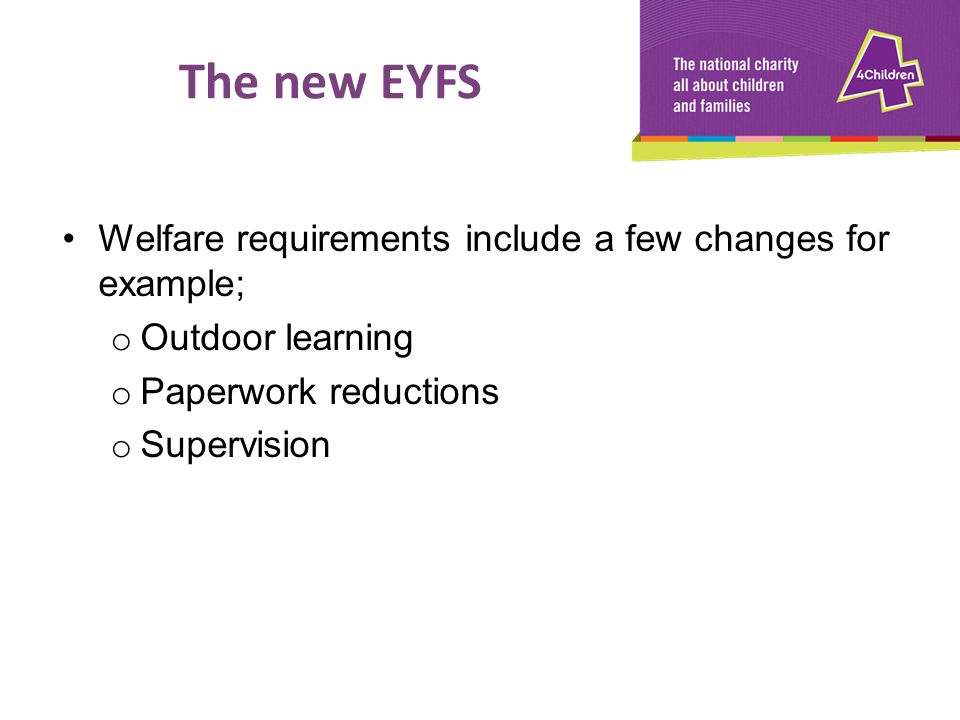 The new EYFS Welfare requirements include a few changes for example;