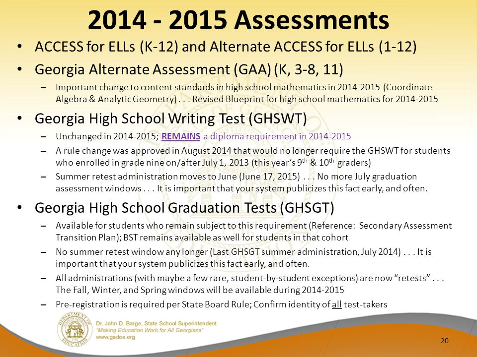 2014 - 2015 Assessments ACCESS for ELLs (K-12) and Alternate ACCESS for ELLs (1-12) Georgia Alternate Assessment (GAA) (K, 3-8, 11)