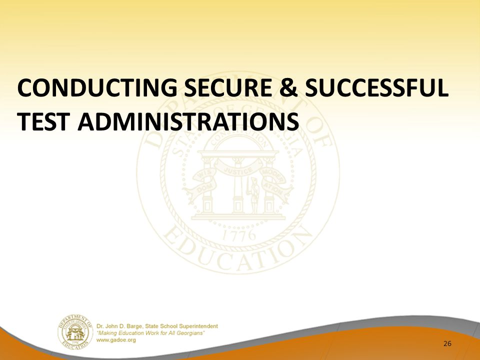 CONDUCTING SECURE & SUCCESSFUL TEST ADMINISTRATIONS