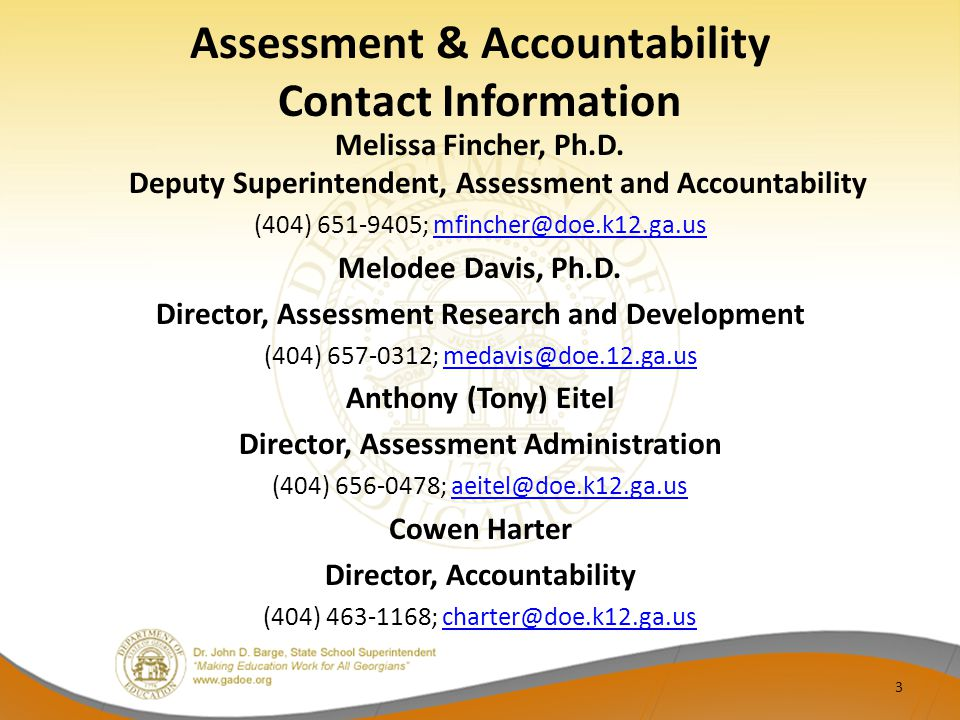 Assessment & Accountability Contact Information Melissa Fincher, Ph.D. Deputy Superintendent, Assessment and Accountability.
