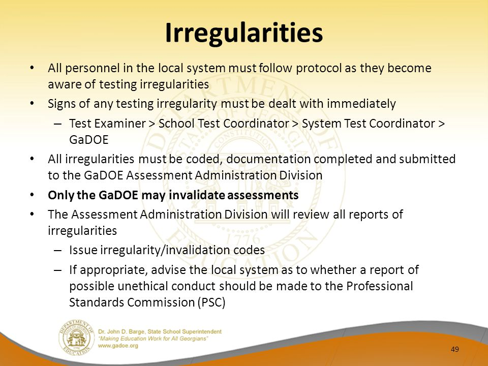 Irregularities All personnel in the local system must follow protocol as they become aware of testing irregularities.