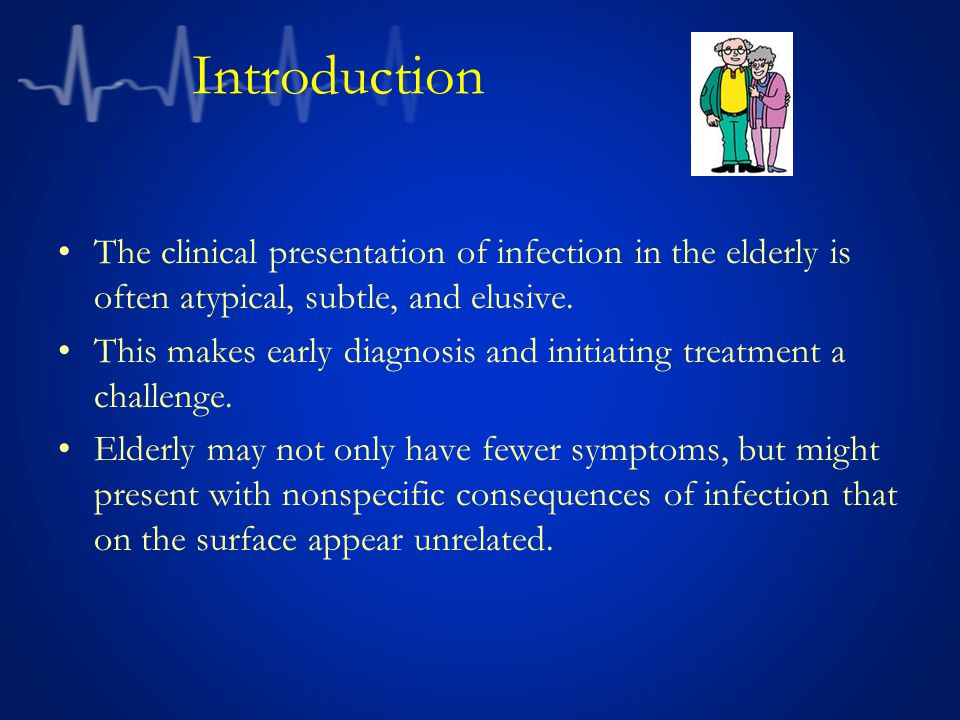 Introduction The clinical presentation of infection in the elderly is often atypical, subtle, and elusive.