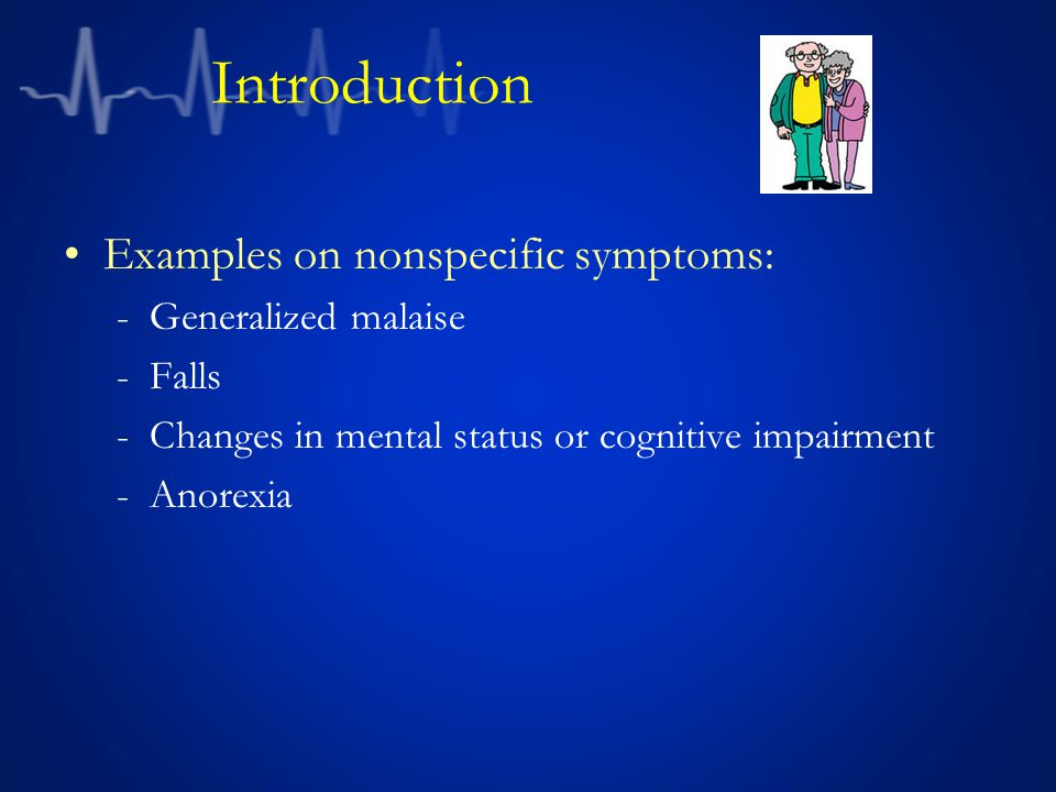 Introduction Examples on nonspecific symptoms: Generalized malaise