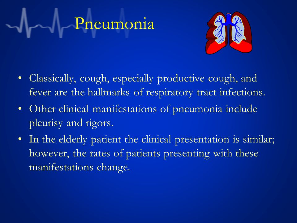 Pneumonia Classically, cough, especially productive cough, and fever are the hallmarks of respiratory tract infections.